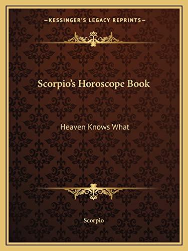 9781162917023: Scorpio's Horoscope Book: Heaven Knows What