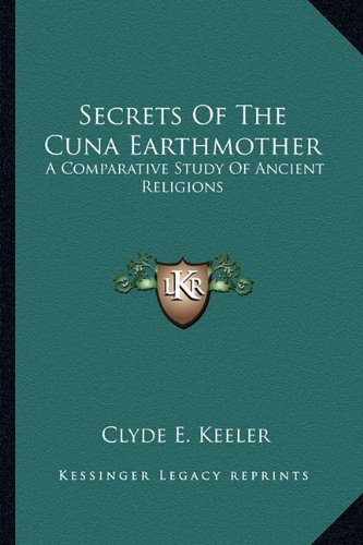 9781162917160: Secrets Of The Cuna Earthmother: A Comparative Study Of Ancient Religions