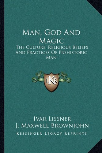 9781162917467: Man, God And Magic: The Culture, Religious Beliefs And Practices Of Prehistoric Man