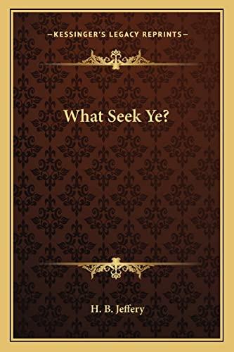 9781162917894: What Seek Ye?