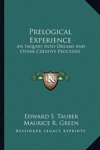 9781162918013: Prelogical Experience: An Inquiry Into Dreams And Other Creative Processes