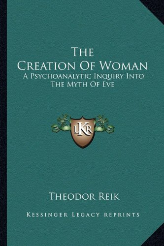 9781162918822: The Creation Of Woman: A Psychoanalytic Inquiry Into The Myth Of Eve