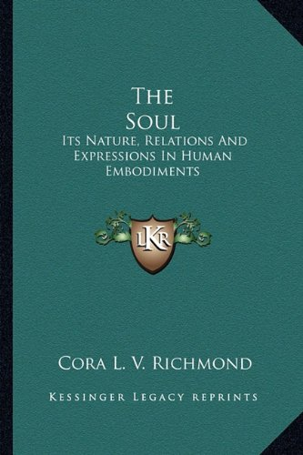 9781162918891: The Soul: Its Nature, Relations And Expressions In Human Embodiments