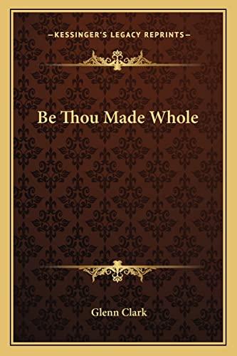 9781162919492: Be Thou Made Whole
