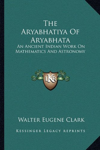 9781162919515: The Aryabhatiya Of Aryabhata: An Ancient Indian Work On Mathematics And Astronomy