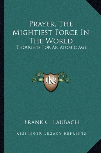 9781162920245: Prayer, the Mightiest Force in the World: Thoughts for an Atomic Age