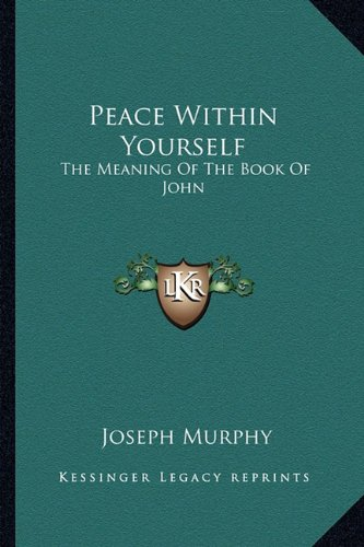 9781162920337: Peace Within Yourself: The Meaning Of The Book Of John