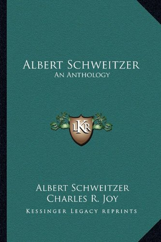 9781162920481: Albert Schweitzer: An Anthology