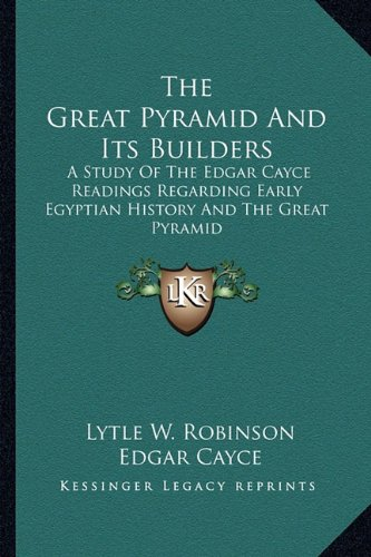 9781162921716: The Great Pyramid And Its Builders: A Study Of The Edgar Cayce Readings Regarding Early Egyptian History And The Great Pyramid