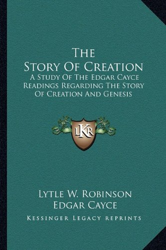 The Story Of Creation: A Study Of The Edgar Cayce Readings Regarding The Story Of Creation And Genesis (1162921722) by Lytle W. Robinson; Edgar Cayce
