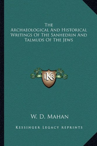 9781162921907: The Archaeological And Historical Writings Of The Sanhedrin And Talmuds Of The Jews