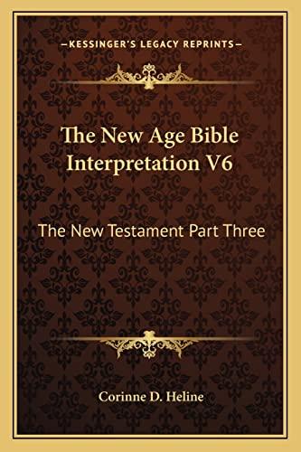 9781162922553: The New Age Bible Interpretation V6: The New Testament Part Three