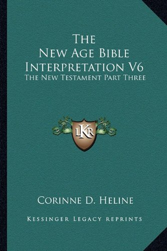 9781162922553: The New Age Bible Interpretation V6: The New Testament Part Three