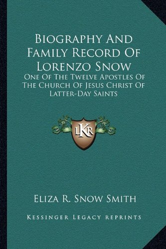 9781162923581: Biography And Family Record Of Lorenzo Snow: One Of The Twelve Apostles Of The Church Of Jesus Christ Of Latter-Day Saints