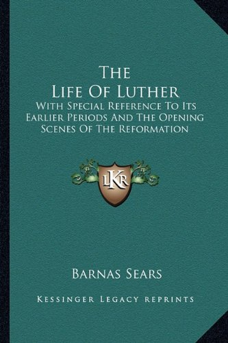 9781162923864: The Life of Luther: With Special Reference to Its Earlier Periods and the Opening Scenes of the Reformation