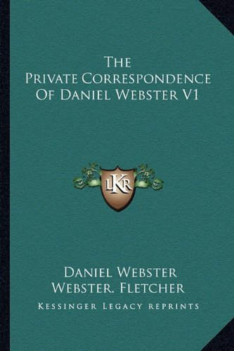 The Private Correspondence Of Daniel Webster V1 (9781162924472) by Daniel Webster