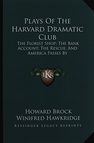 9781162924649: Plays of the Harvard Dramatic Club: The Florist Shop; The Bank Account; The Rescue; And America Passes by