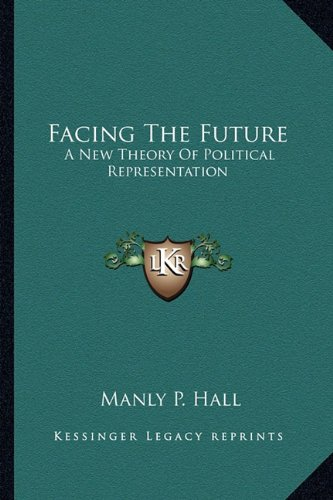9781162930244: Facing The Future: A New Theory Of Political Representation