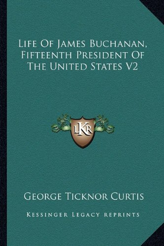 9781162930565: Life Of James Buchanan, Fifteenth President Of The United States V2