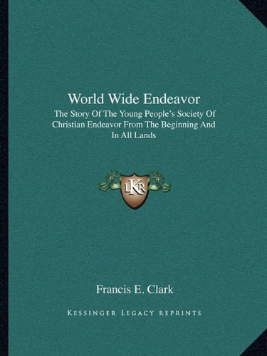 9781162931029: World Wide Endeavor: The Story Of The Young People's Society Of Christian Endeavor From The Beginning And In All Lands