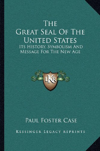 The Great Seal Of The United States: Its History, Symbolism And Message For The New Age: Case, Paul...