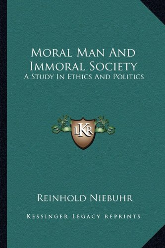 9781162932316: Moral Man And Immoral Society: A Study In Ethics And Politics