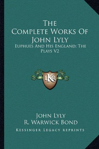 9781162932767: The Complete Works Of John Lyly: Euphues And His England; The Plays V2
