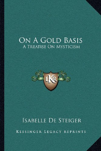 9781162932972: On A Gold Basis: A Treatise On Mysticism