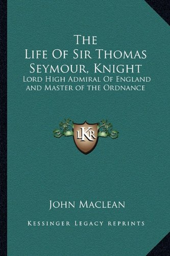 9781162934044: The Life Of Sir Thomas Seymour, Knight: Lord High Admiral Of England and Master of the Ordnance