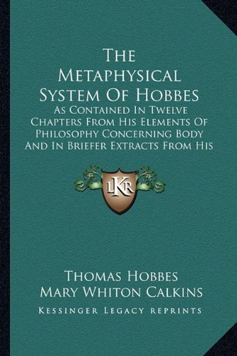 9781162934419: The Metaphysical System Of Hobbes: As Contained In Twelve Chapters From His Elements Of Philosophy Concerning Body And In Briefer Extracts From His Human Nature And Leviathan