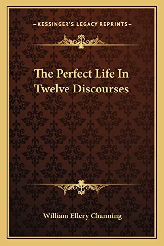 9781162934570: The Perfect Life In Twelve Discourses