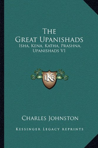 9781162934853: The Great Upanishads: Isha, Kena, Katha, Prashna, Upanishads V1