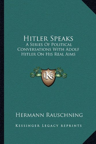 9781162934914: Hitler Speaks: A Series Of Political Conversations With Adolf Hitler On His Real Aims