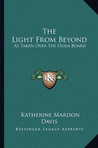 9781162938165: The Light From Beyond: As Taken Over The Ouija Board