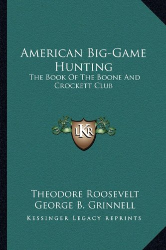 9781162939445: American Big-Game Hunting: The Book Of The Boone And Crockett Club