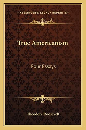 9781162939452: True Americanism: Four Essays