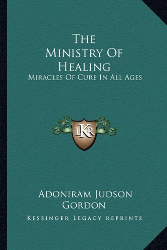 9781162939674: The Ministry Of Healing: Miracles Of Cure In All Ages