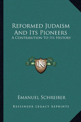 9781162940571: Reformed Judaism And Its Pioneers: A Contribution To Its History