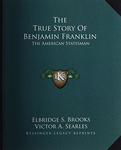 9781162940786: The True Story Of Benjamin Franklin: The American Statesman