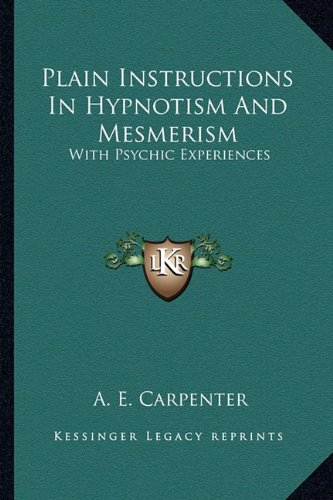 9781162941899: Plain Instructions In Hypnotism And Mesmerism: With Psychic Experiences