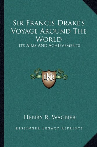 9781162945194: Sir Francis Drake's Voyage Around The World: Its Aims And Achievements