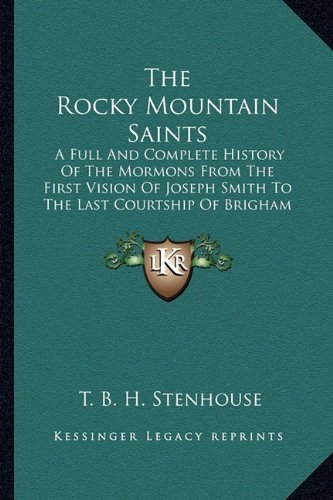 9781162946429: The Rocky Mountain Saints: A Full And Complete History Of The Mormons From The First Vision Of Joseph Smith To The Last Courtship Of Brigham Young