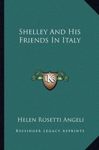 9781162946801: Shelley And His Friends In Italy