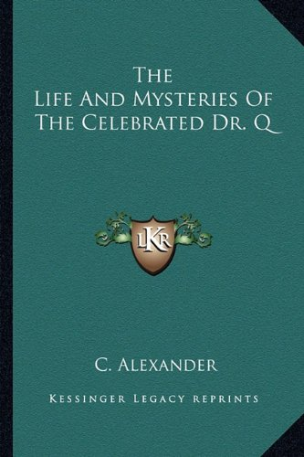 9781162946962: The Life And Mysteries Of The Celebrated Dr. Q