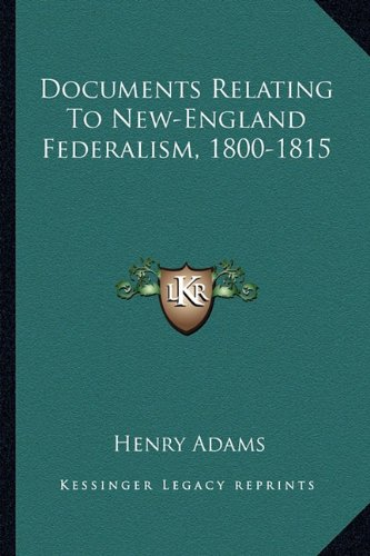 9781162947228: Documents Relating To New-England Federalism, 1800-1815