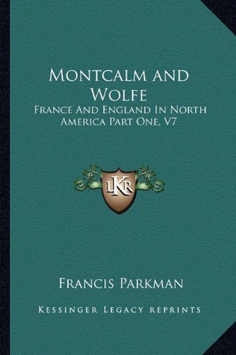 Montcalm and Wolfe: France And England In North America Part One, V7 (9781162948867) by Francis Parkman