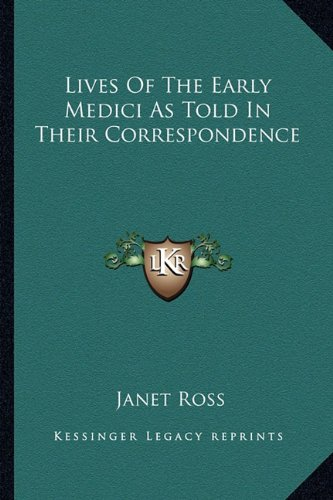 9781162949628: Lives of the Early Medici as Told in Their Correspondence