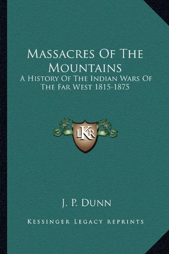 9781162949796: Massacres Of The Mountains: A History Of The Indian Wars Of The Far West 1815-1875