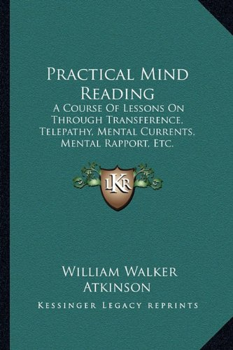 9781162950891: Practical Mind Reading: A Course Of Lessons On Through Transference, Telepathy, Mental Currents, Mental Rapport, Etc.