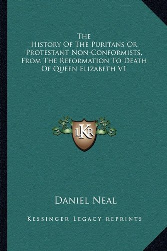 9781162951126: The History Of The Puritans Or Protestant Non-Conformists, From The Reformation To Death Of Queen Elizabeth V1